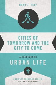 Cities of Tomorrow and the City to Come by Noah Toly
