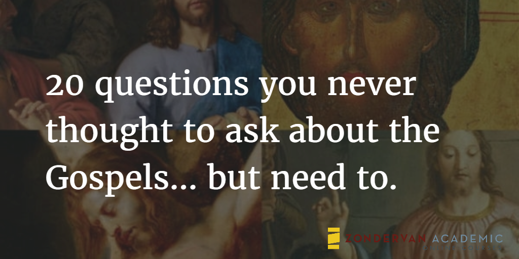 20 Questions about the Gospels